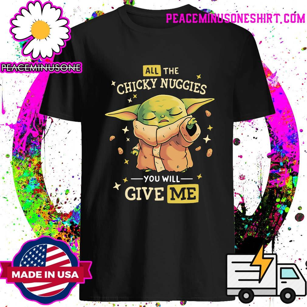 Baby Yoda All The Chicky Nuggies You Will Give Me Shirt