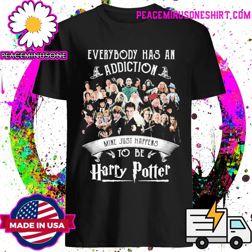 Official everybody has an addiction mine just happens to be Harry Potter shirt