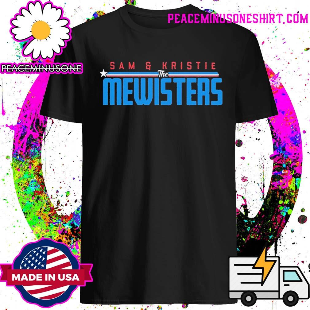 Sam & Kristie the mewisters shirt