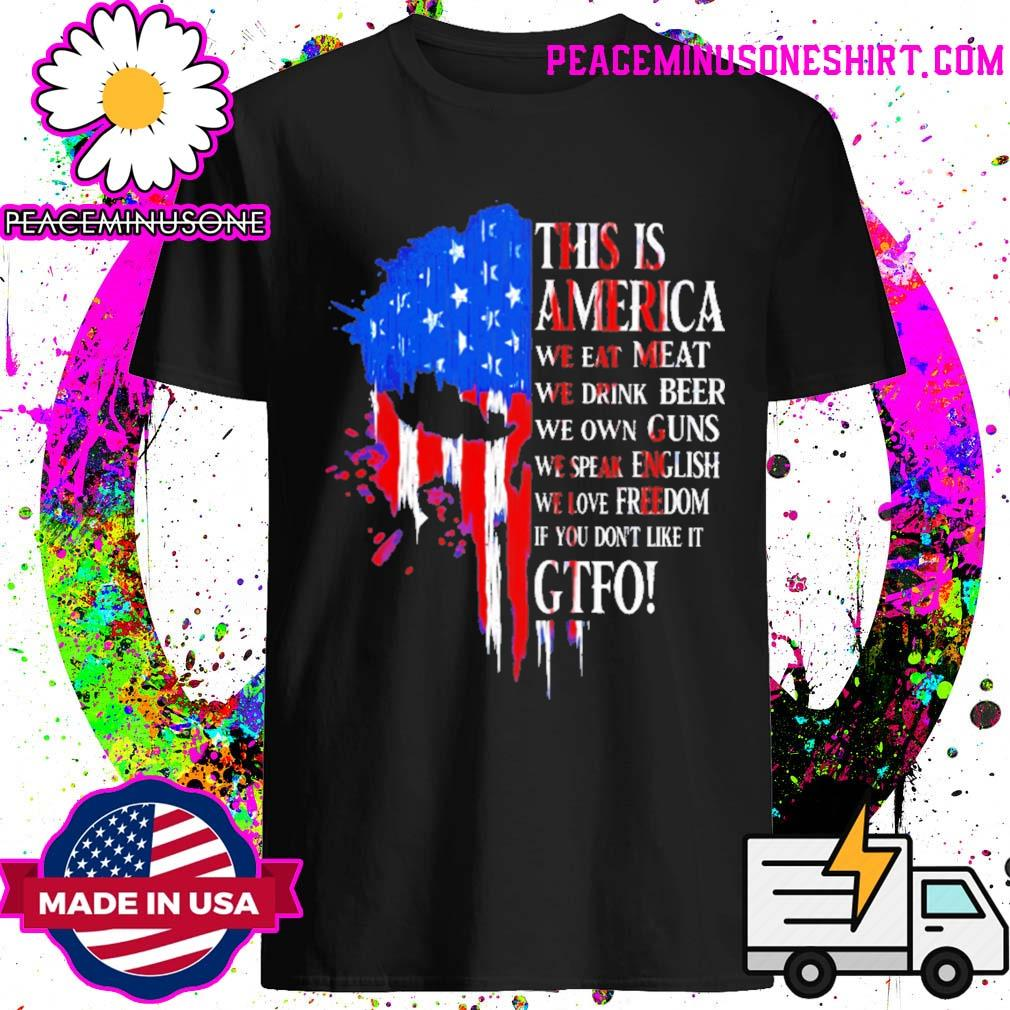 This is America we eat Meat we drink Beer we own Guns we speak English we love freedom if you don't like it GTFO skull flag shirt