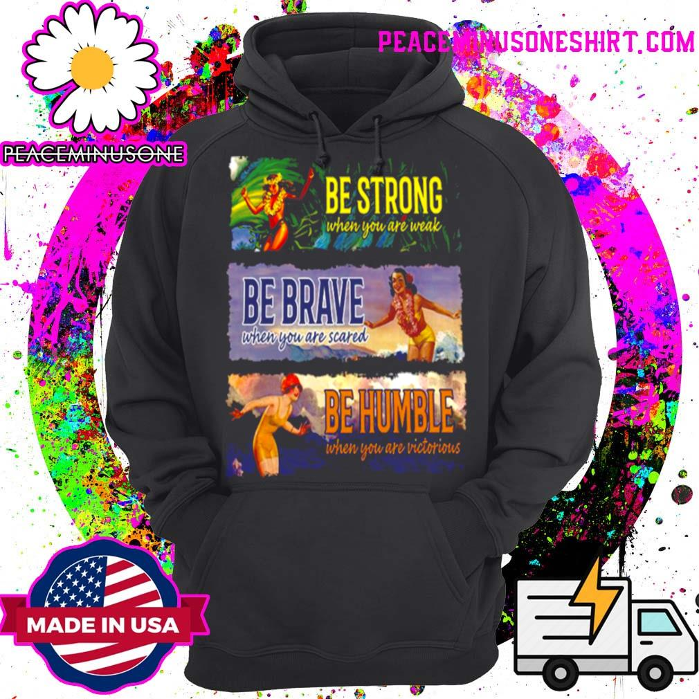 Be Strong When You Are Weak Be Brave Be Humble s Hoodie