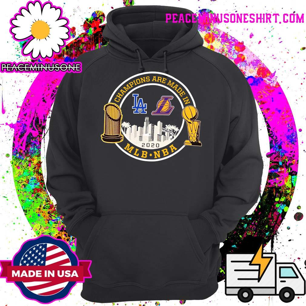 Champions Are Made In Los Angeles Dodgers And Lakers Mlb Nba 2020 Shirt Hoodie