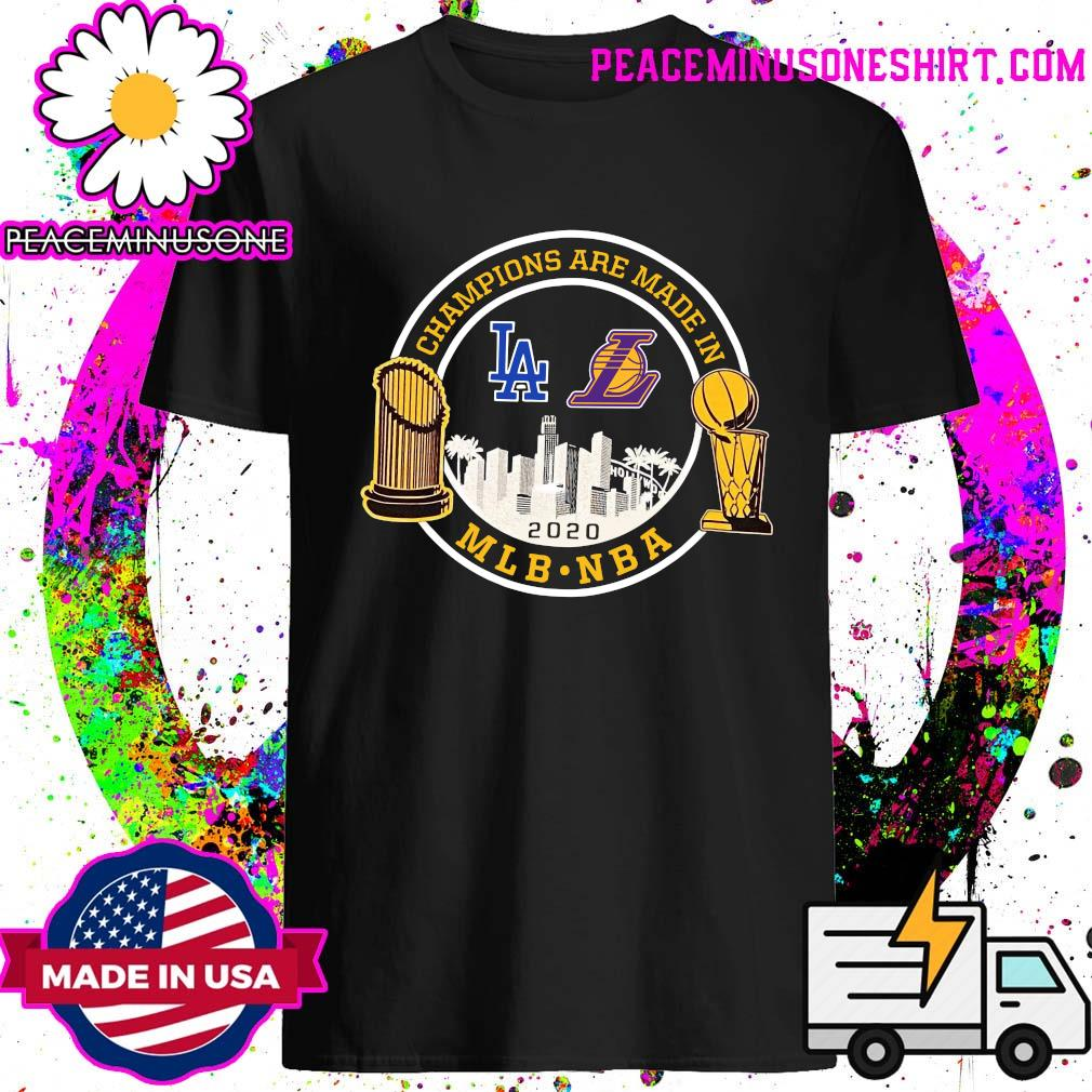 Champions Are Made In Los Angeles Dodgers And Lakers Mlb Nba 2020 Shirt