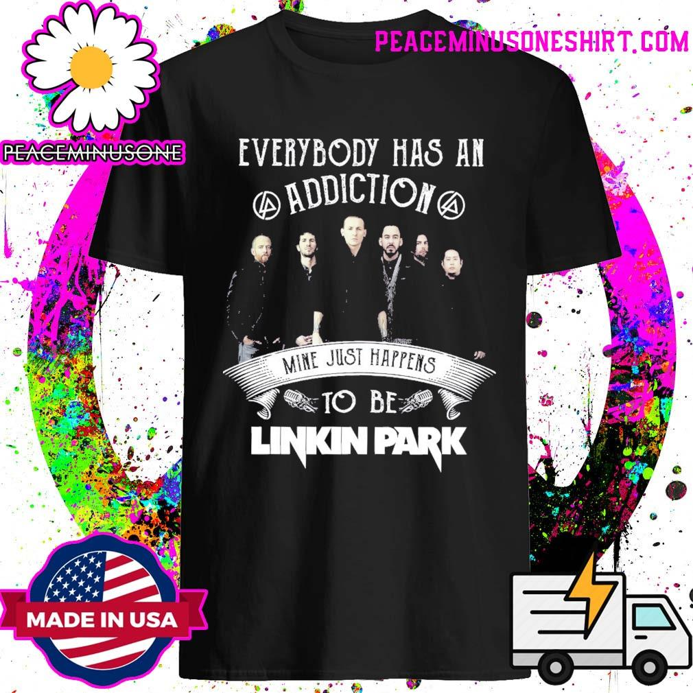 Everybody has an Addiction mine just happens to be Linkin Park shirt