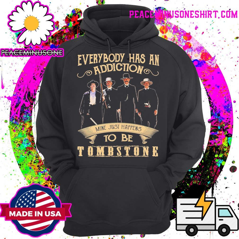 Everybody has an Addiction mine just happens to be Tombstone s Hoodie