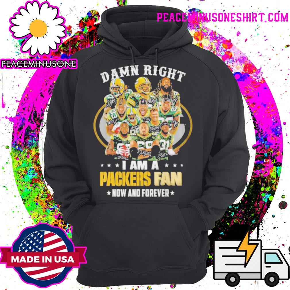 green bay packers damn right i am a packers fan now and forever 2021 s Hoodie