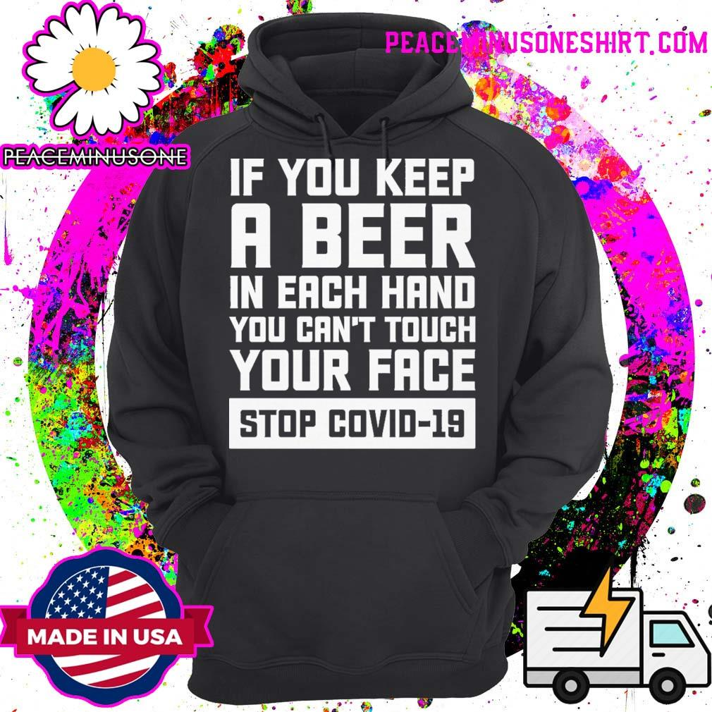 If you keep a beer in each hand you can't your face stop covid 19 s Hoodie