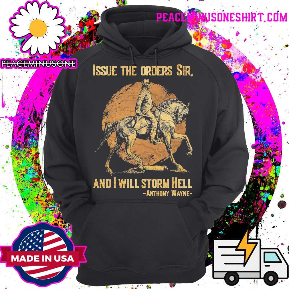 Issue the orders Sir and I will storm hell Anthony Wayne s Hoodie