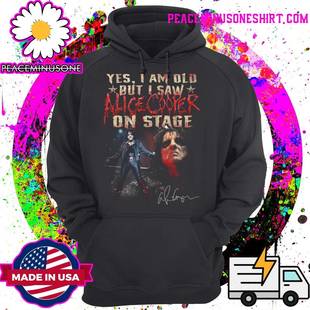 Official Yes I am old but I saw Alice Cooper on stage signature s Hoodie