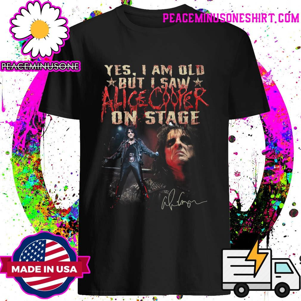 Official Yes I am old but I saw Alice Cooper on stage signature shirt