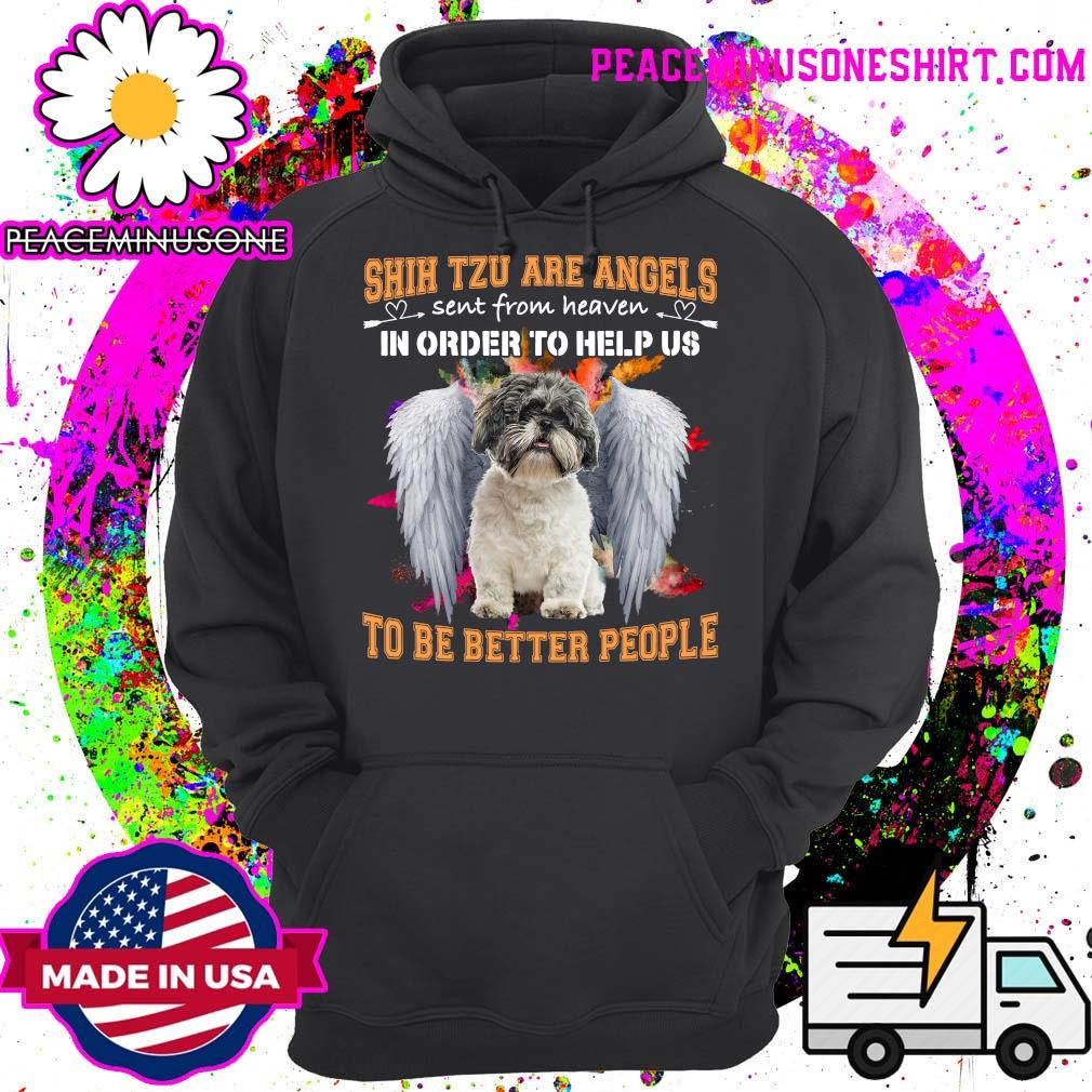 Shih Tzu Are Angels Sent From Heaven In Order To Help Us To Be Better People Shirt Hoodie