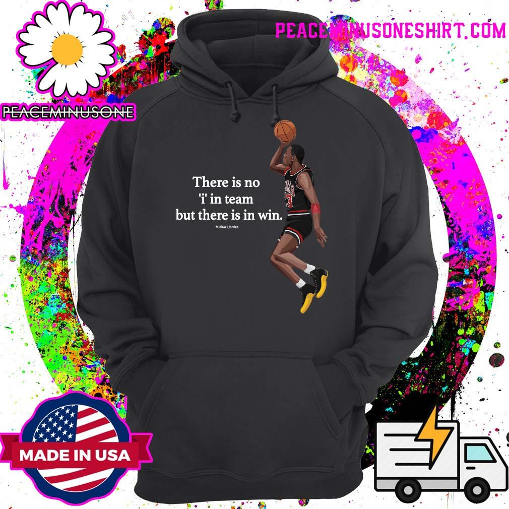 There Is No I In Team But There In Win Michael Jordan Shirt Hoodie