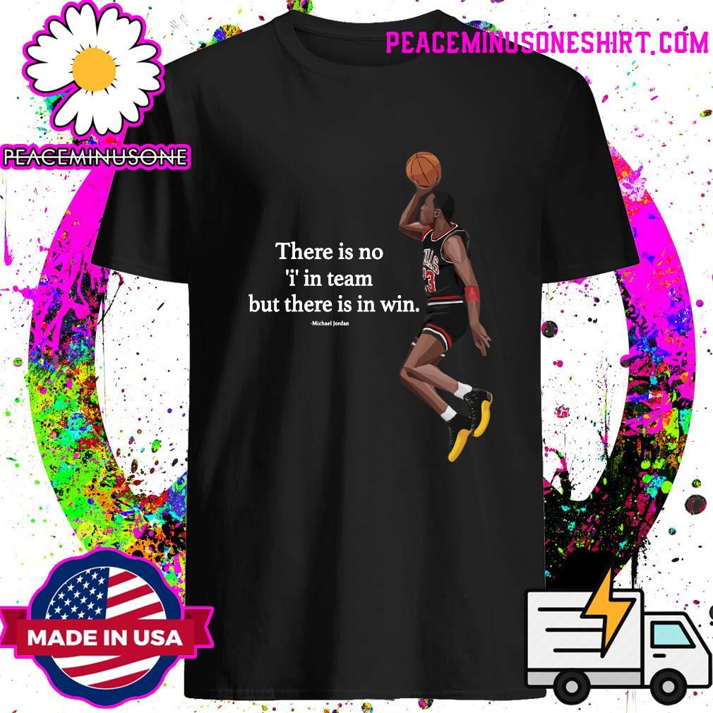 There Is No I In Team But There In Win Michael Jordan Shirt
