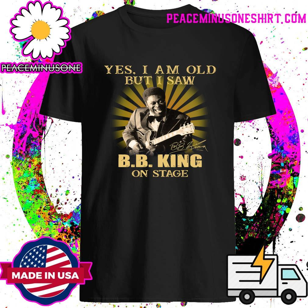 Yes I Am Old But I Saw B.B. King On Stage Signature Shirt
